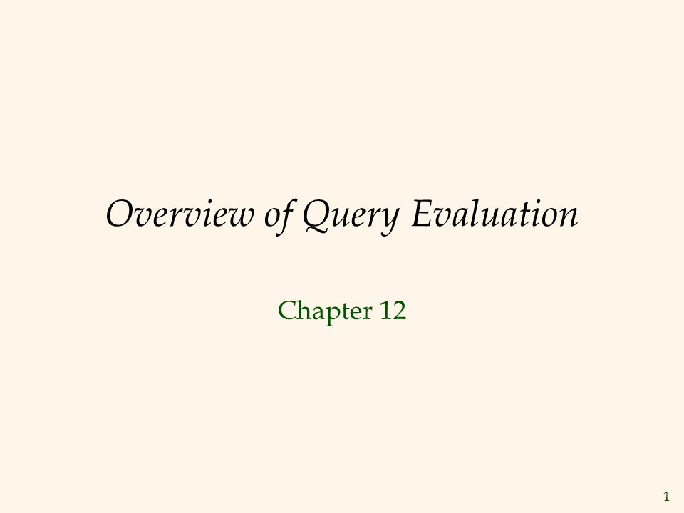 1 Overview of Query Evaluation Chapter 12