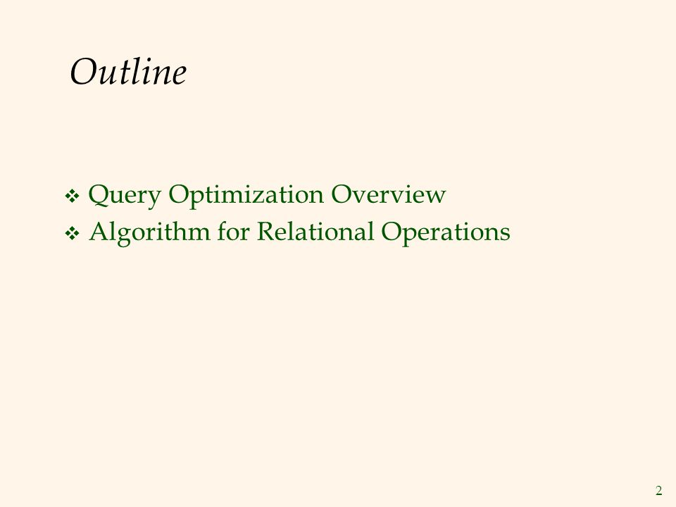2 Outline  Query Optimization Overview  Algorithm for Relational Operations