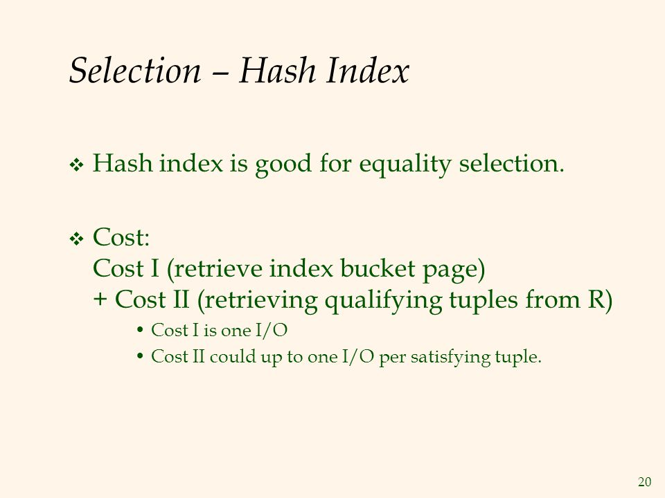 20 Selection – Hash Index  Hash index is good for equality selection.