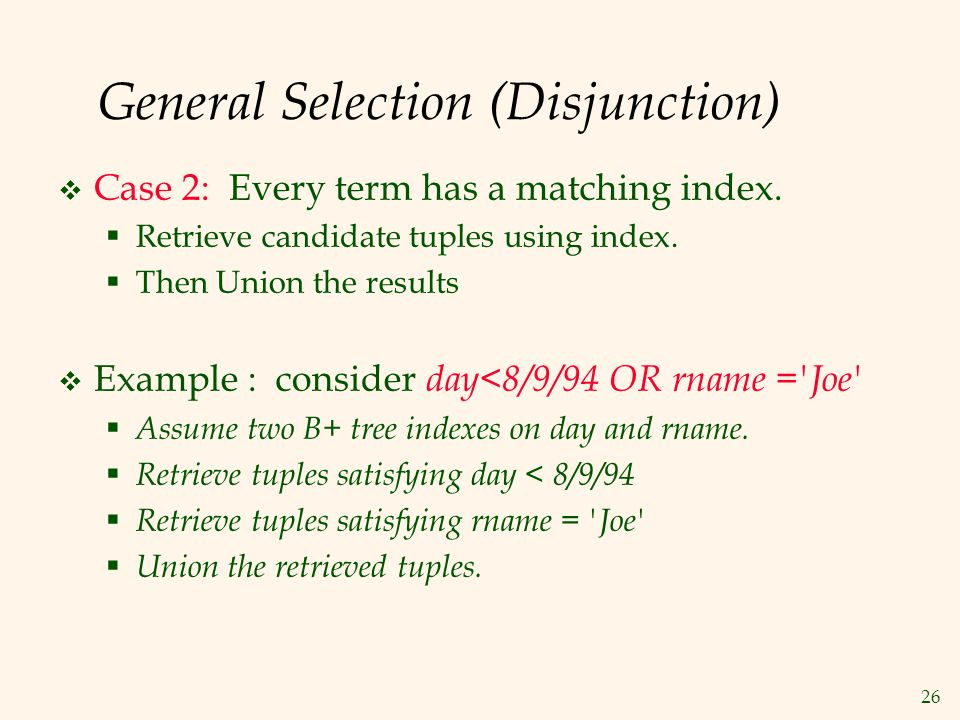 26 General Selection (Disjunction)  Case 2: Every term has a matching index.