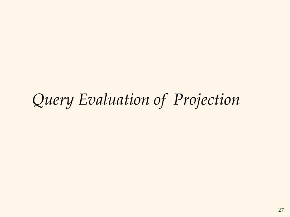 27 Query Evaluation of Projection
