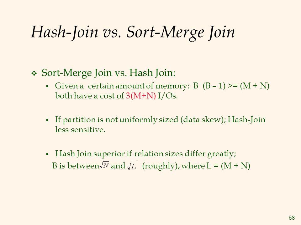 68 Hash-Join vs. Sort-Merge Join  Sort-Merge Join vs.