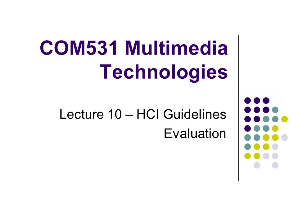 COM531 Multimedia Technologies Lecture 10 – HCI Guidelines Evaluation