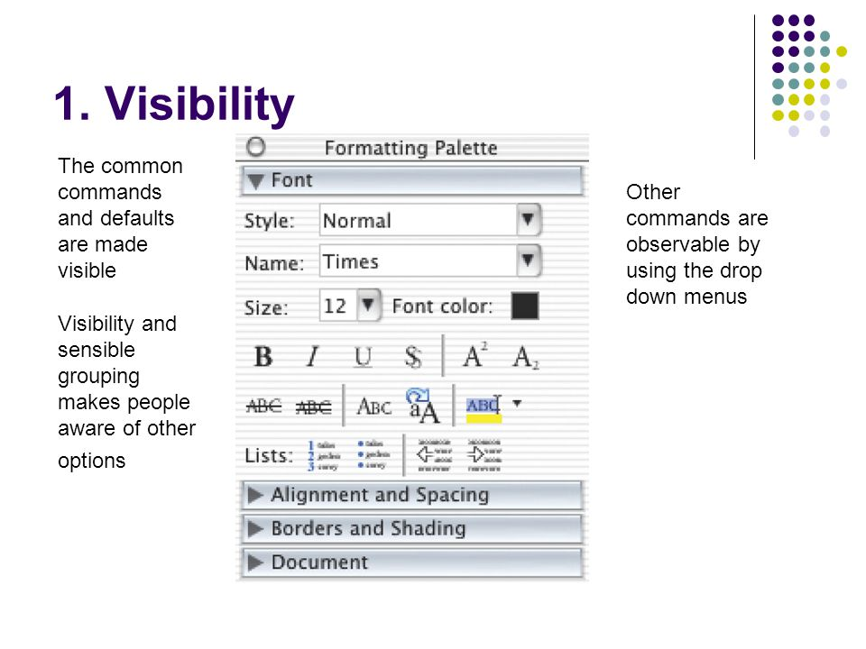 1. Visibility The common commands and defaults are made visible Other commands are observable by using the drop down menus Visibility and sensible gro