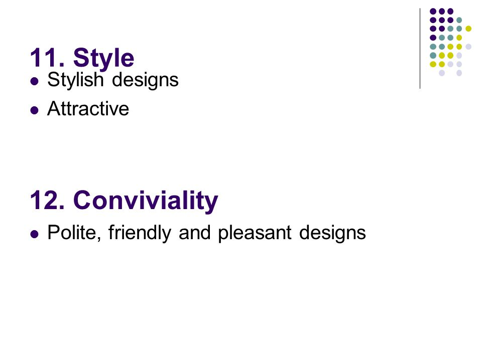 11. Style Stylish designs Attractive 12. Conviviality Polite, friendly and pleasant designs