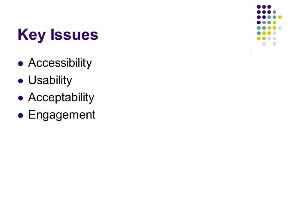 Key Issues Accessibility Usability Acceptability Engagement