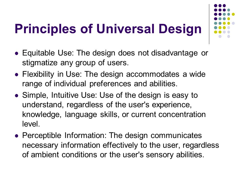Principles of Universal Design Equitable Use: The design does not disadvantage or stigmatize any group of users.