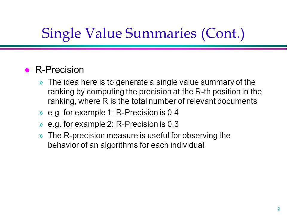 10 Single Value Summaries (Cont.) l Precision Histograms »Use R-precision measures to compare the retrieval history of two algorithms through visual inspection »RP A/B (i)=RP A (i)-RP B (i)
