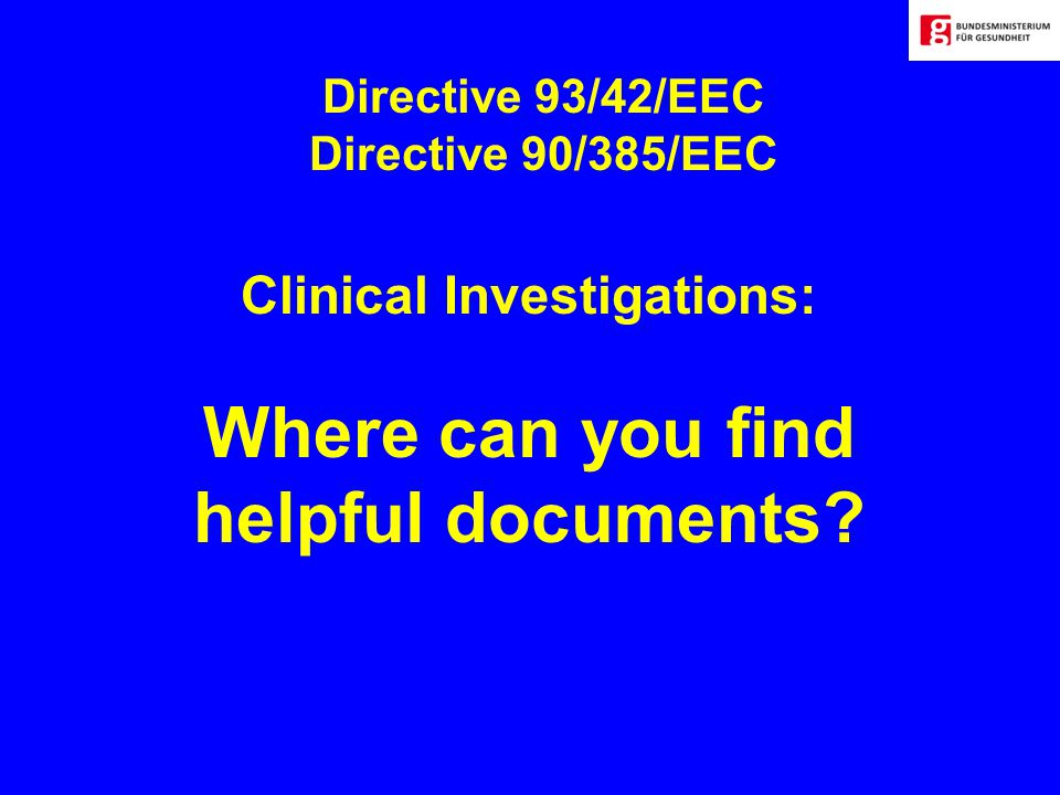 Directive 93/42/EEC Directive 90/385/EEC Clinical Investigations: Where can you find helpful documents