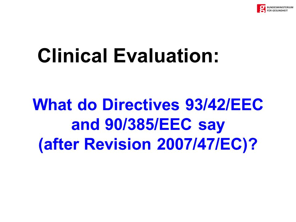 Clinical Evaluation: What do Directives 93/42/EEC and 90/385/EEC say (after Revision 2007/47/EC)
