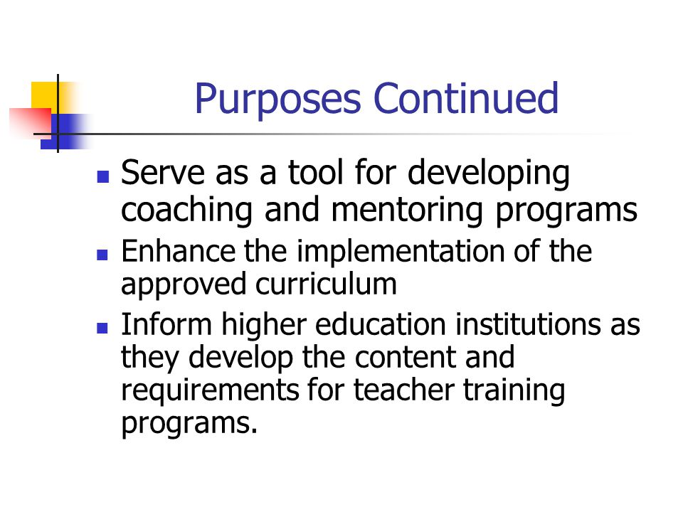 Purposes for Evaluation Serve as a measure of performance Serve as a guide for reflection Serve as the basis for instructional improvement Focus the g