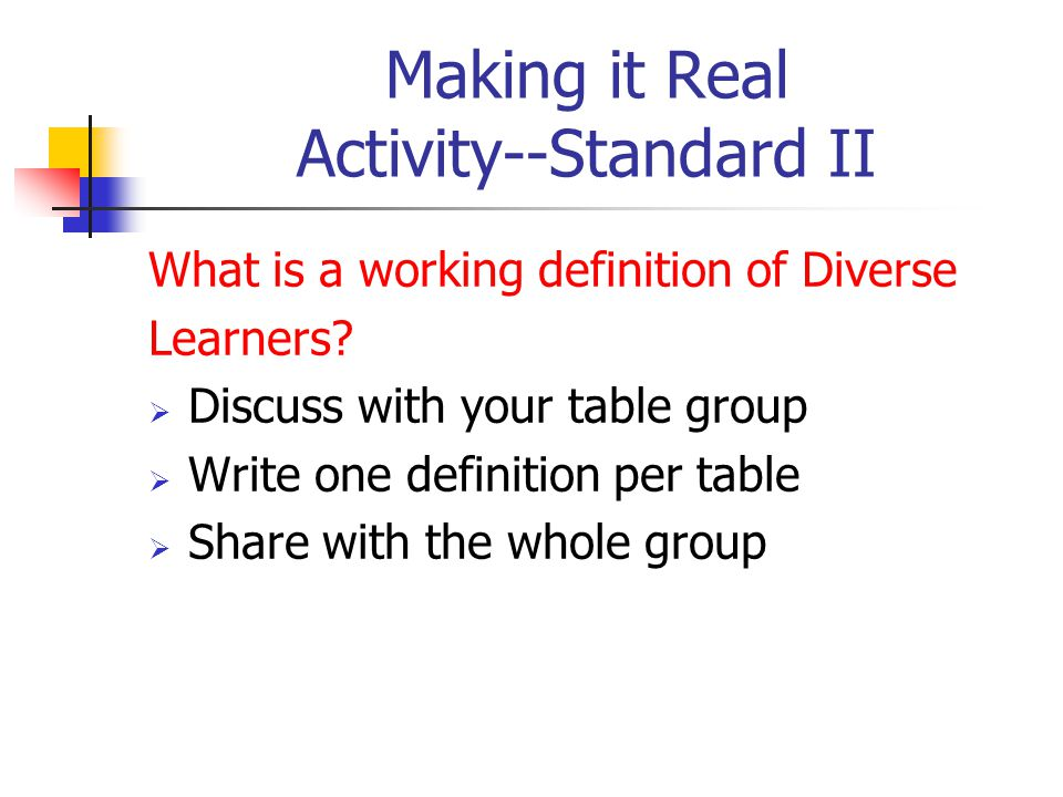 Making it Real Activity--Standard II What is a working definition of Diverse Learners.