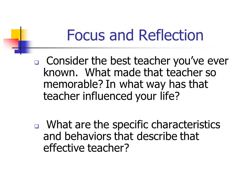 Focus and Reflection  Consider the best teacher you've ever known.