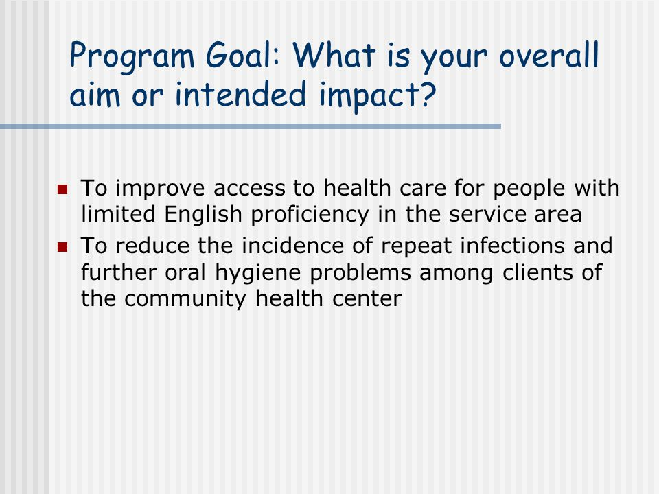Program Goal: What is your overall aim or intended impact? To improve access to health care for people with limited English proficiency in the service