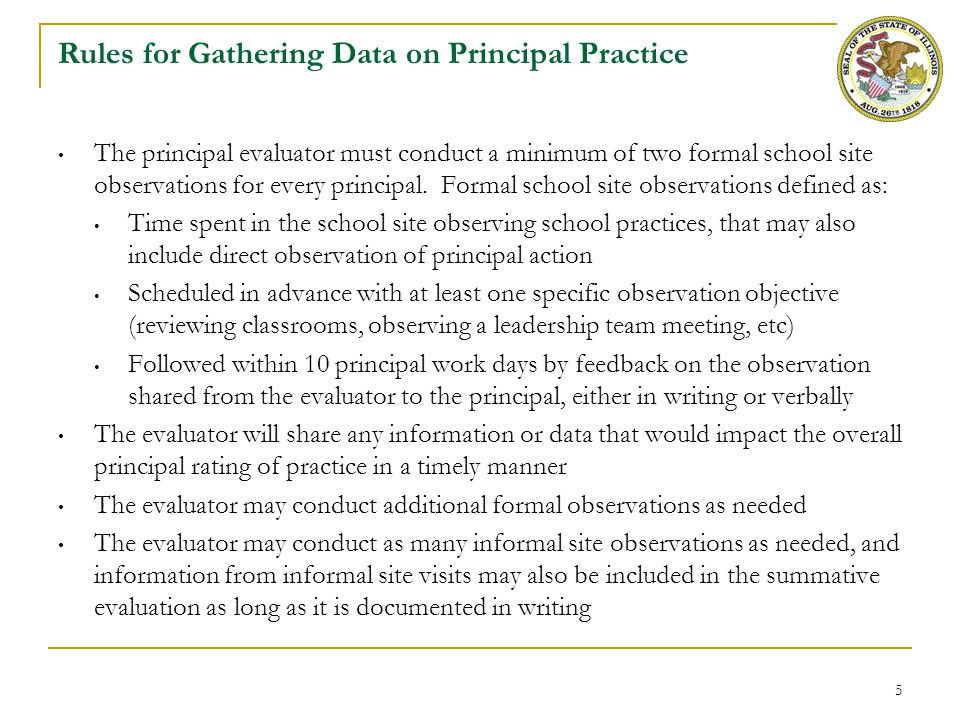 5 Rules for Gathering Data on Principal Practice The principal evaluator must conduct a minimum of two formal school site observations for every princ