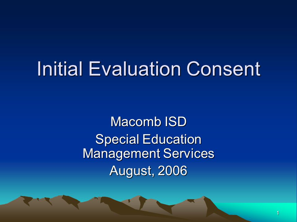 1 Initial Evaluation Consent Macomb ISD Special Education Management Services August, 2006