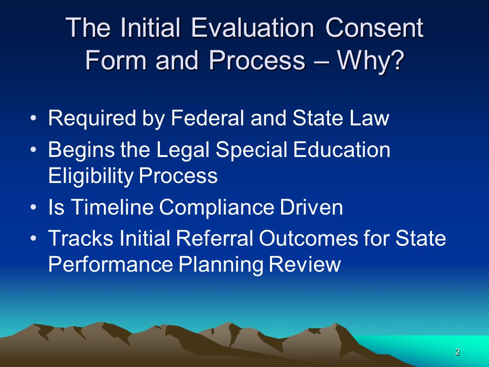 2 The Initial Evaluation Consent Form and Process – Why.