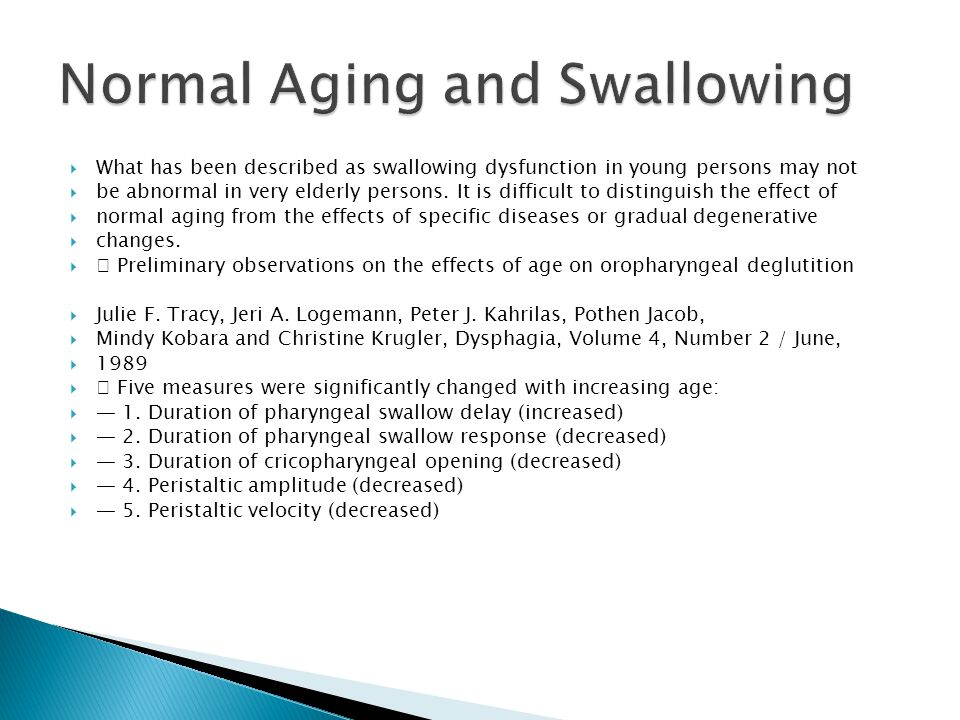  What has been described as swallowing dysfunction in young persons may not  be abnormal in very elderly persons. It is difficult to distinguish the