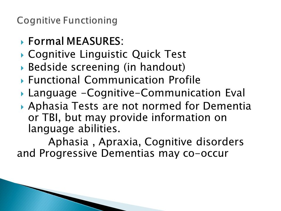  Formal MEASURES:  Cognitive Linguistic Quick Test  Bedside screening (in handout)  Functional Communication Profile  Language -Cognitive-Communi