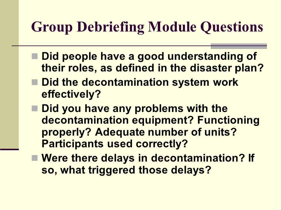 Group Debriefing Module Questions Did people have a good understanding of their roles, as defined in the disaster plan.