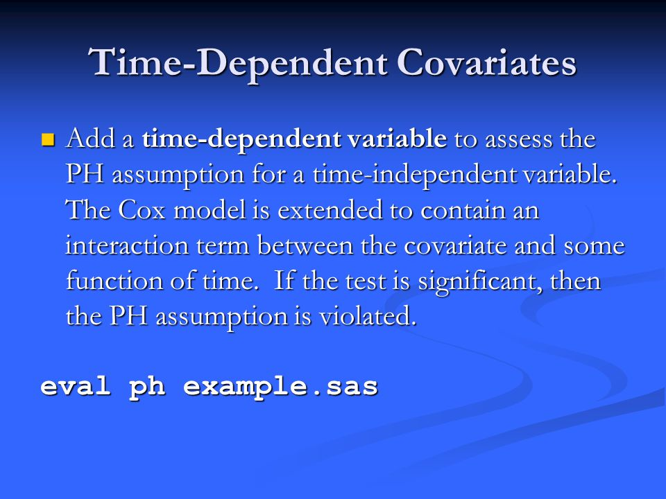 Time-Dependent Covariates Add a time-dependent variable to assess the PH assumption for a time-independent variable.