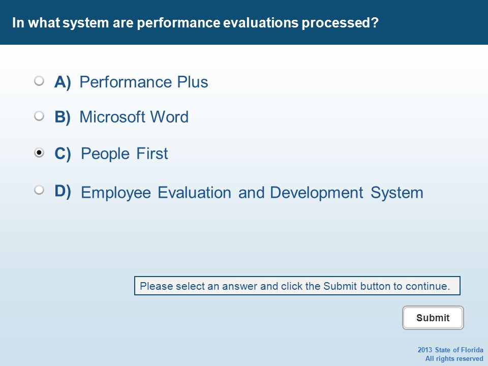 In what system are performance evaluations processed? 2013 State of Florida All rights reserved A)Performance Plus B)Microsoft Word C)People First D)