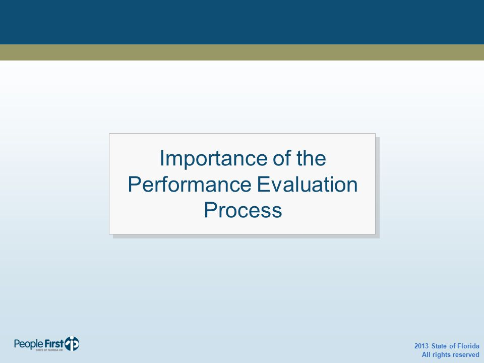Importance of the Performance Evaluation Process 2013 State of Florida All rights reserved