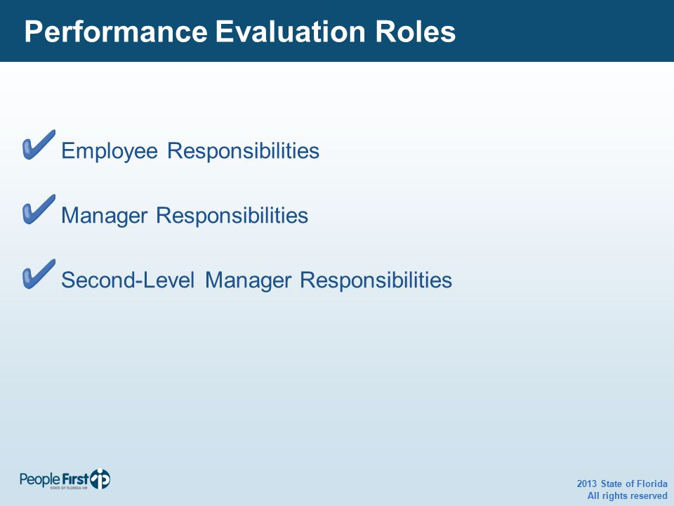 2013 State of Florida All rights reserved Performance Evaluation Roles Employee Responsibilities Manager Responsibilities Second-Level Manager Respons