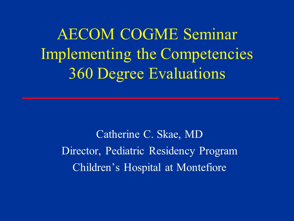 AECOM COGME Seminar Implementing the Competencies 360 Degree Evaluations Catherine C.