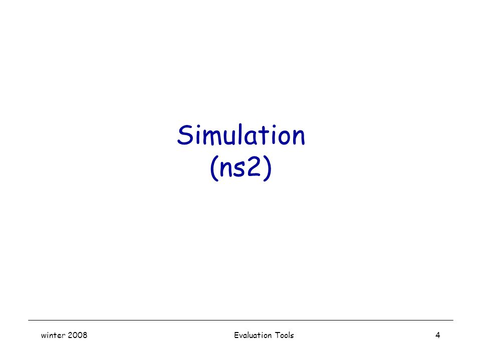 winter 2008 Evaluation Tools4 Simulation (ns2)