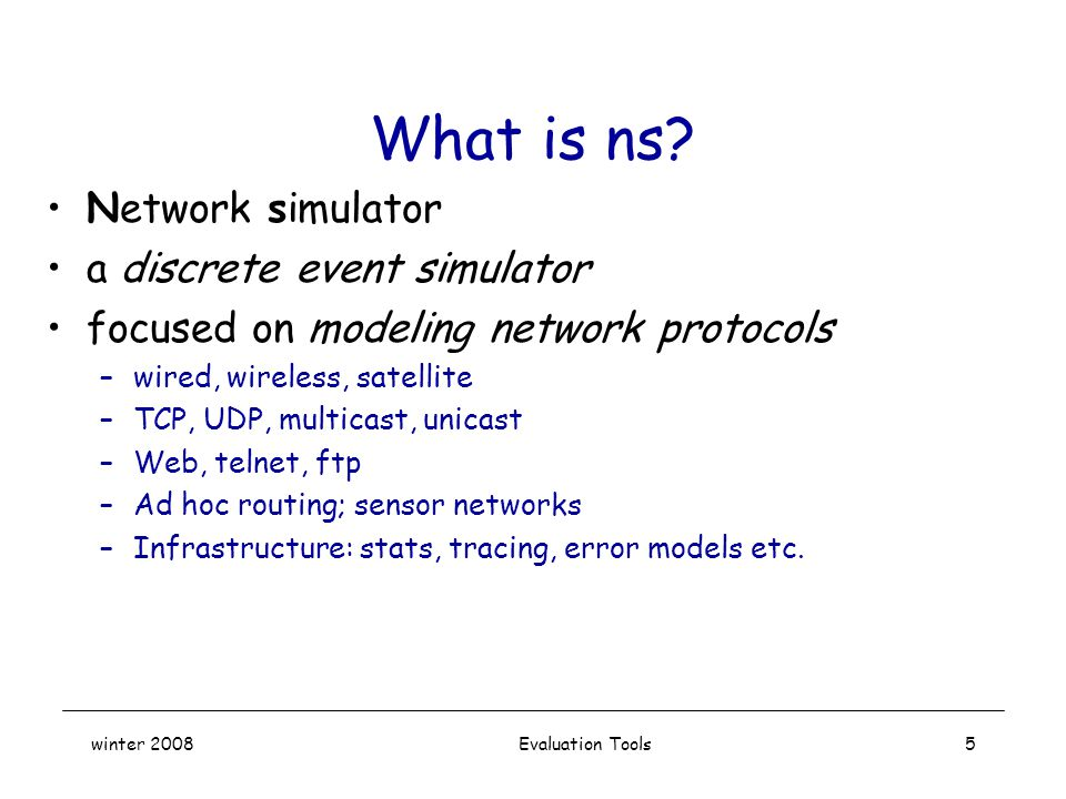 winter 2008 Evaluation Tools5 What is ns.