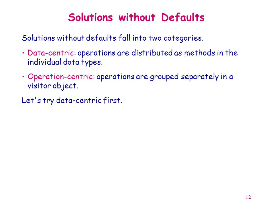 12 Solutions without Defaults Solutions without defaults fall into two categories.