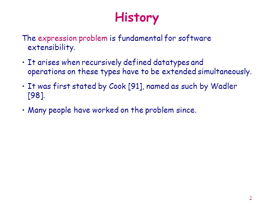 2 History The expression problem is fundamental for software extensibility.