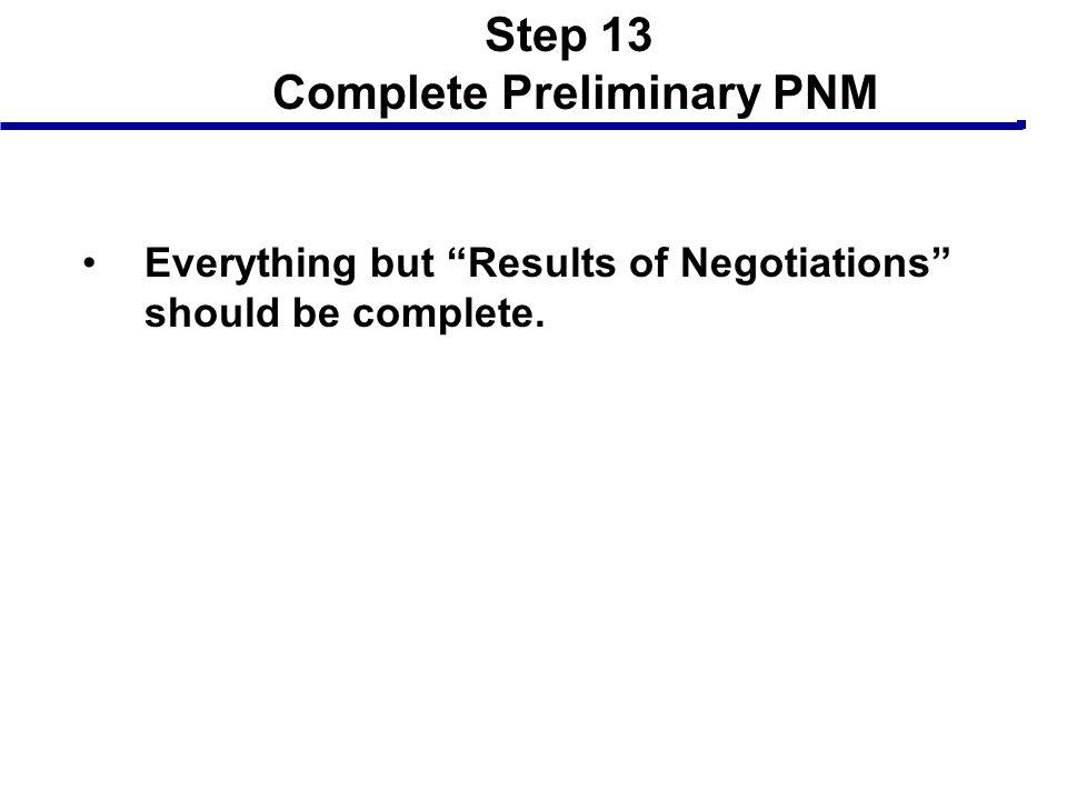 """Step 13 Complete Preliminary PNM Everything but """"Results of Negotiations"""" should be complete."""