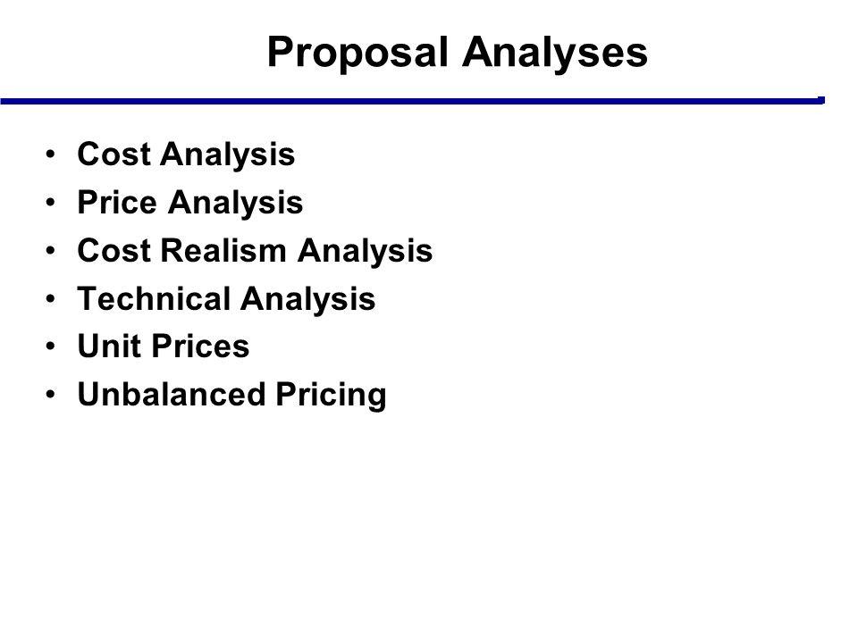 Proposal Analyses Cost Analysis Price Analysis Cost Realism Analysis Technical Analysis Unit Prices Unbalanced Pricing