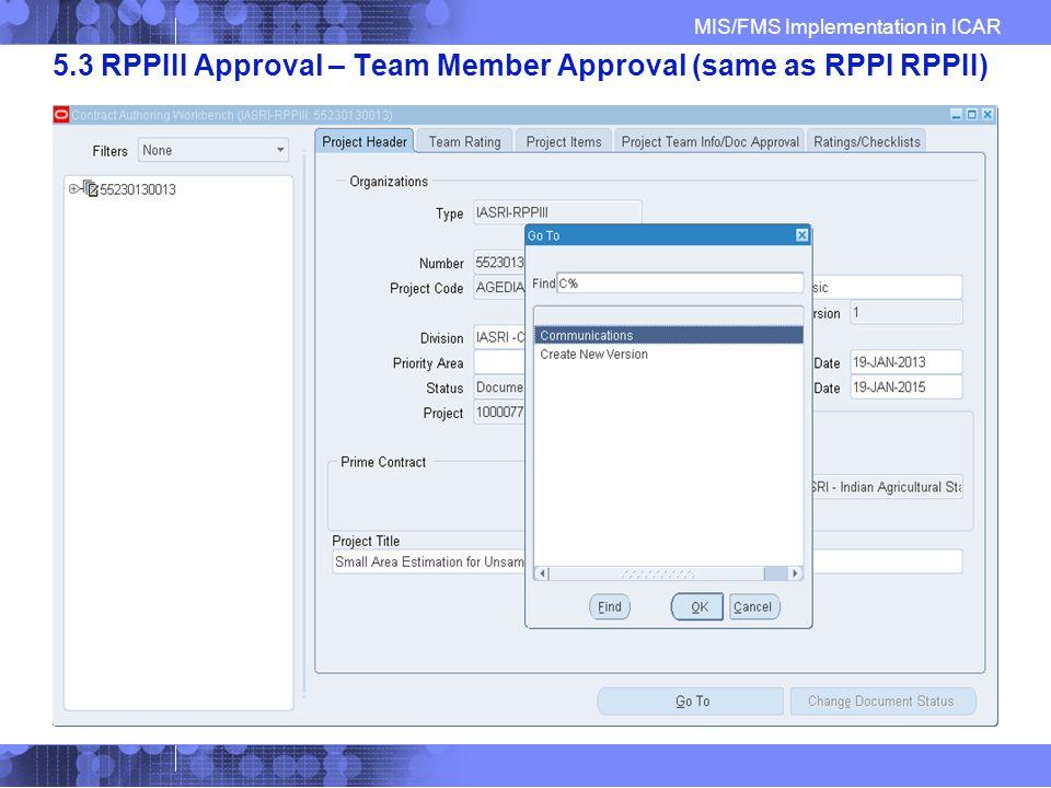 MIS/FMS Implementation in ICAR 5.3 RPPIII Approval – Team Member Approval (same as RPPI RPPII)