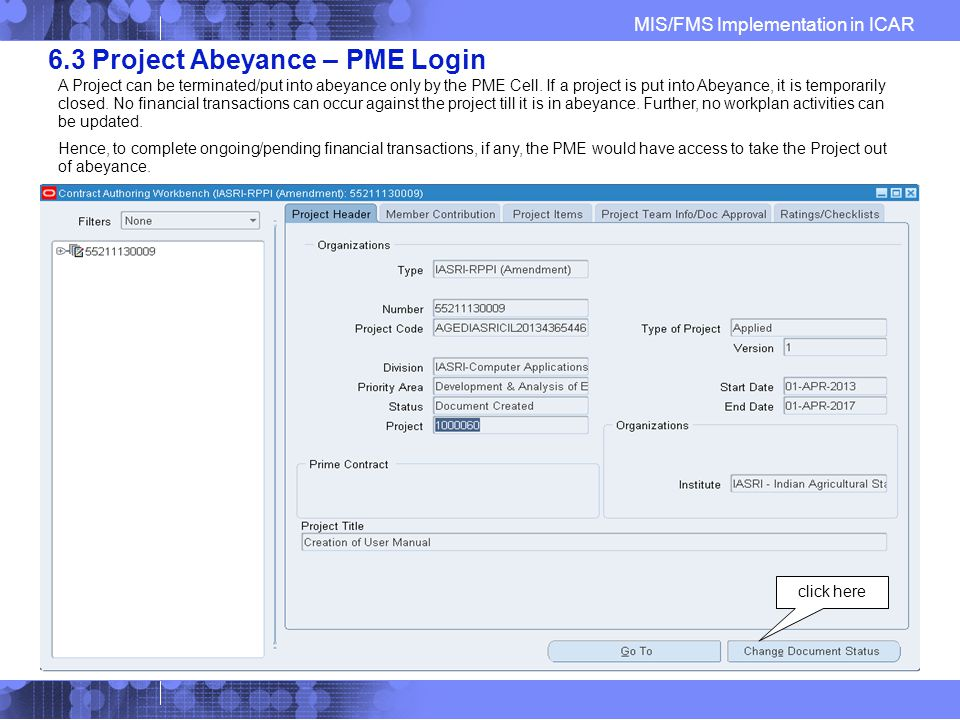 MIS/FMS Implementation in ICAR 6.3 Project Abeyance – PME Login click here A Project can be terminated/put into abeyance only by the PME Cell.
