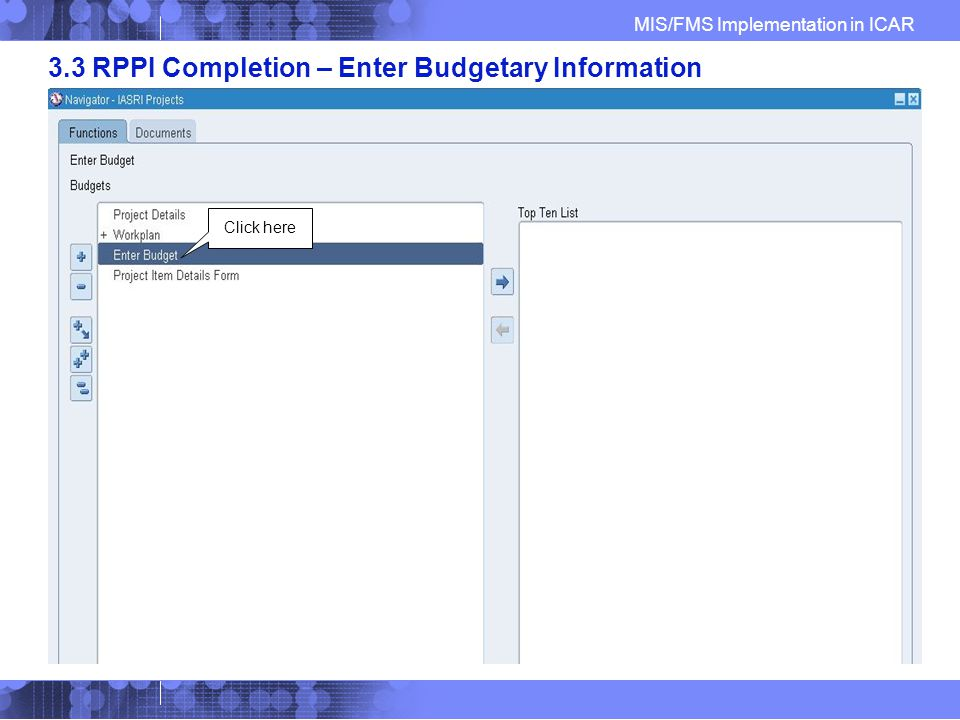 MIS/FMS Implementation in ICAR 3.3 RPPI Completion – Enter Budgetary Information Click here