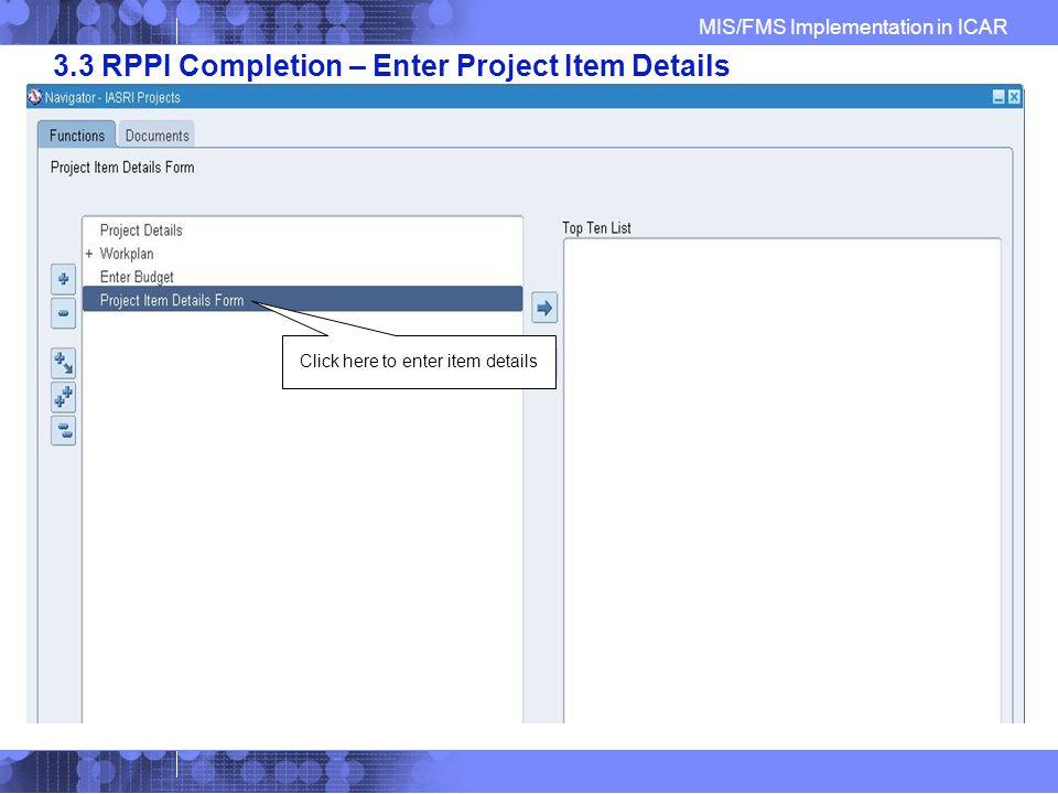 MIS/FMS Implementation in ICAR 3.3 RPPI Completion – Enter Project Item Details Click here to enter item details