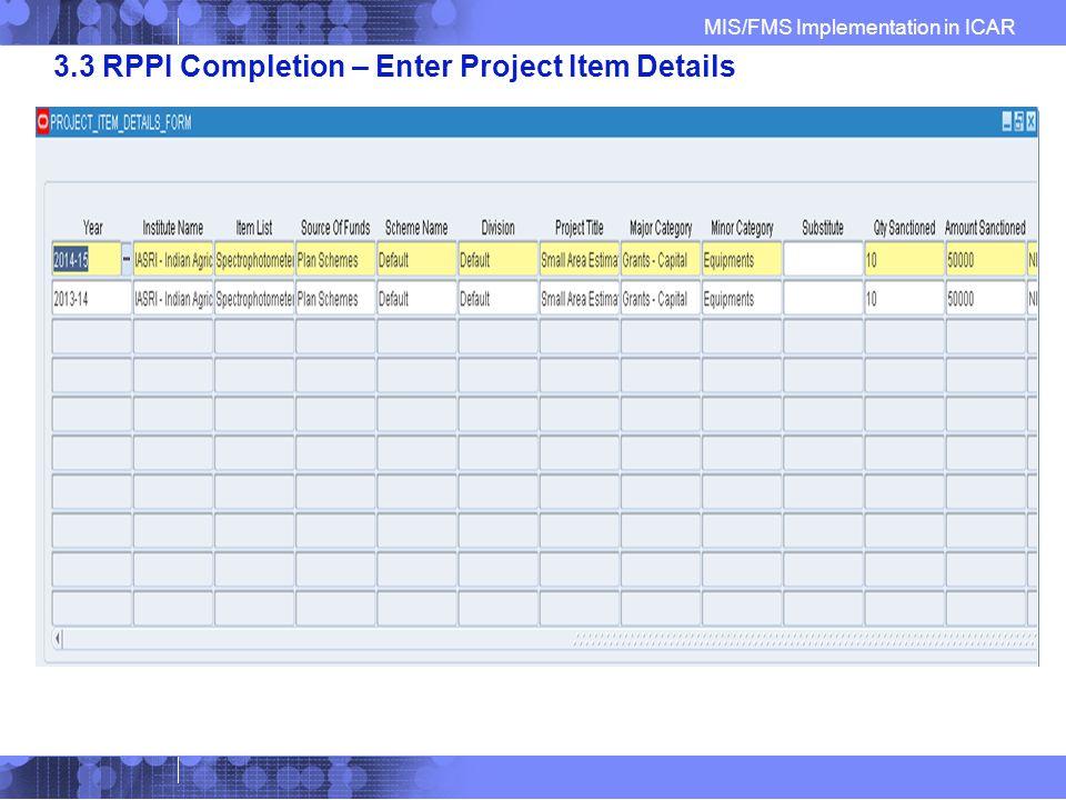 MIS/FMS Implementation in ICAR 3.3 RPPI Completion – Enter Project Item Details