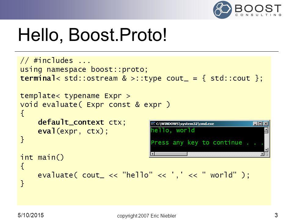copyright 2007 Eric Niebler 5/10/2015 3 Hello, Boost.Proto.