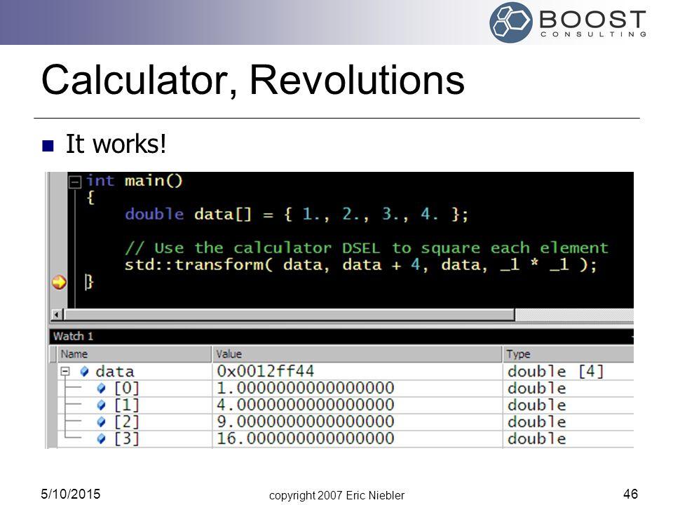 copyright 2007 Eric Niebler 5/10/2015 46 Calculator, Revolutions It works!