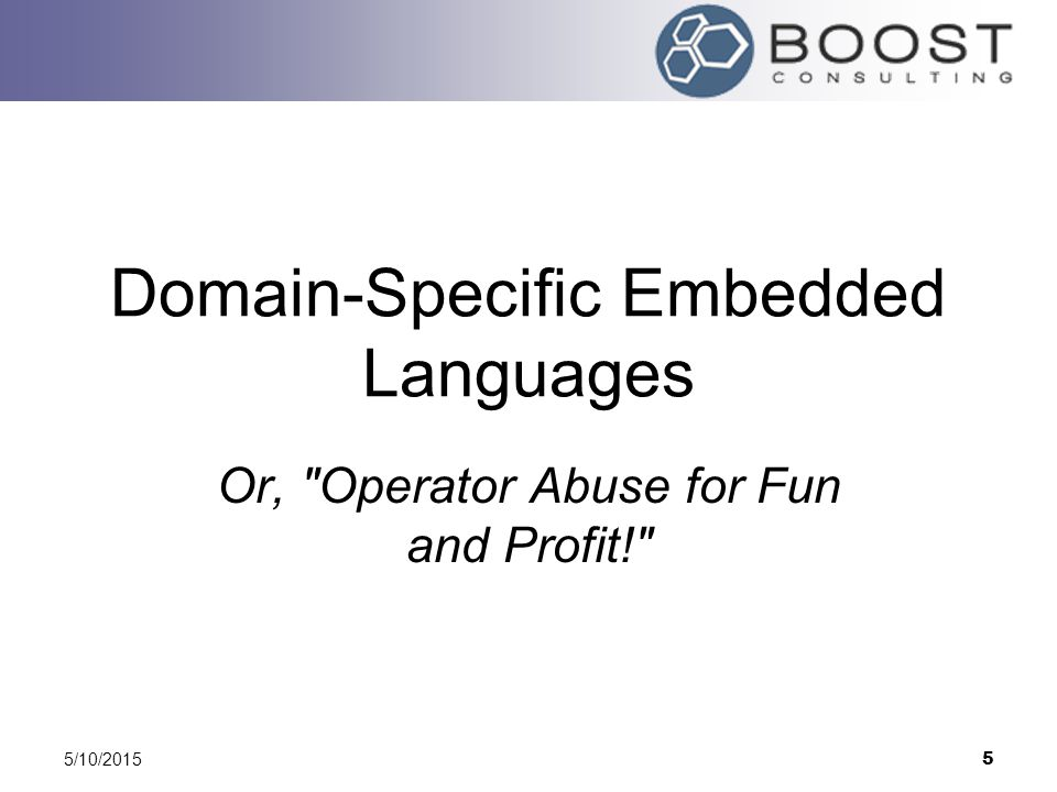 5/10/2015 5 Domain-Specific Embedded Languages Or,