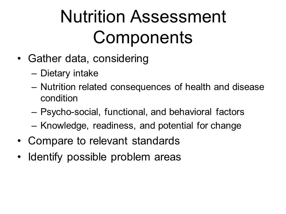 Nutrition Assessment: Critical Thinking Observing verbal and non-verbal cues to guide interviewing methods Determining appropriate data to collect Selecting assessment tools and procedures and applying in valid and reliable ways Distinguishing relevant from irrelevant data Organizing data to relate to nutrition problems Determining when problems require referral