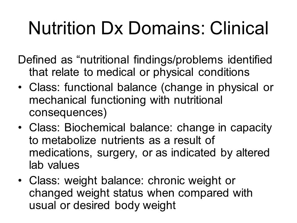 "Nutrition Dx Domains: Clinical Defined as ""nutritional findings/problems identified that relate to medical or physical conditions Class: functional ba"