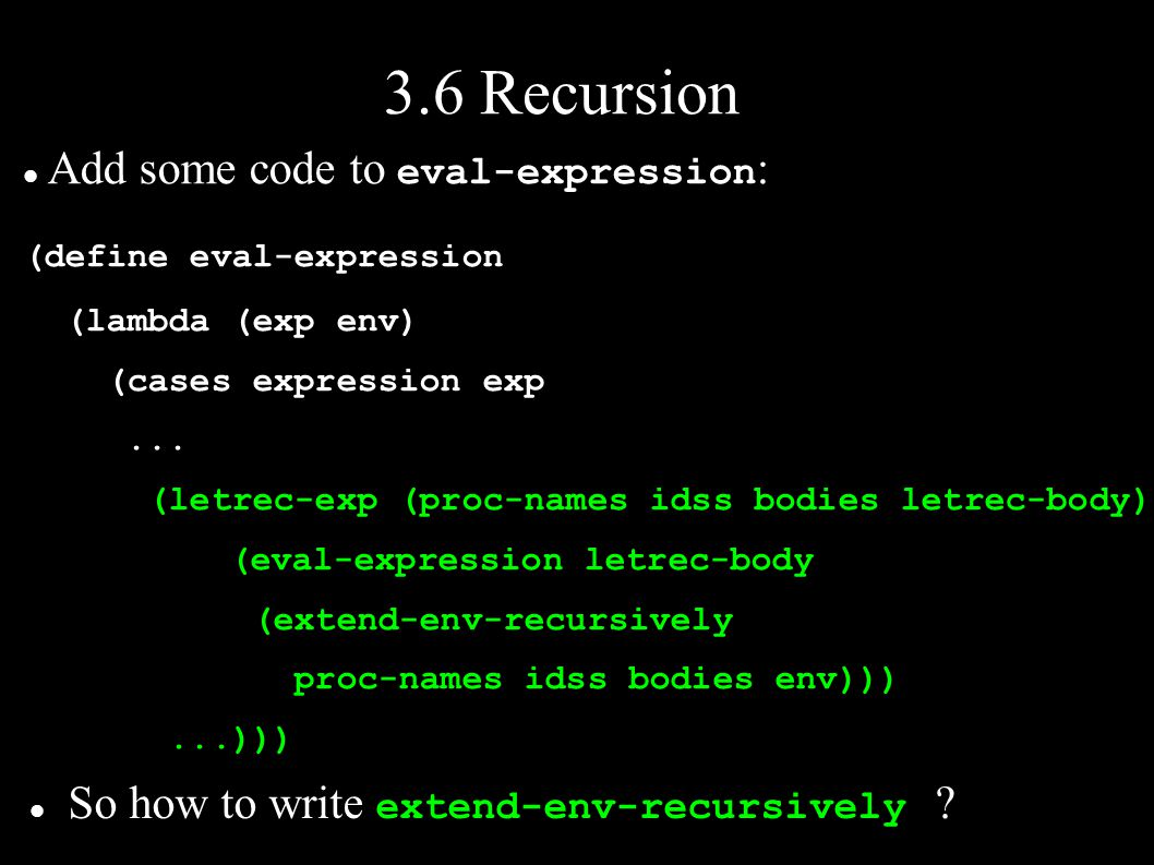 3.6 Recursion Add some code to eval-expression : (define eval-expression (lambda (exp env) (cases expression exp...