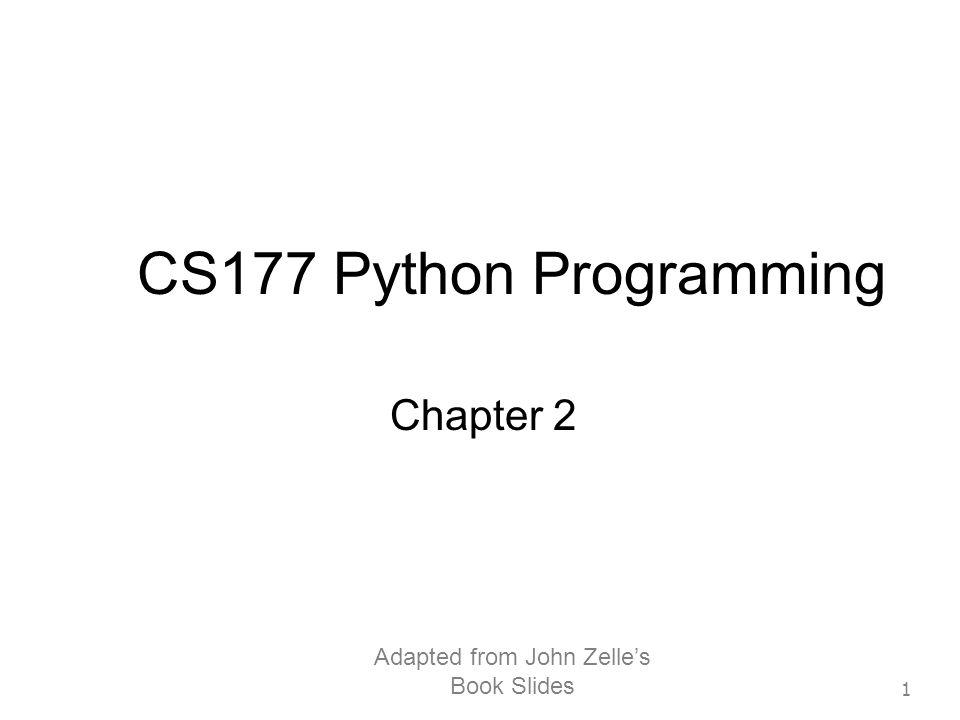 Adapted from John Zelle's Book Slides 1 CS177 Python Programming Chapter 2