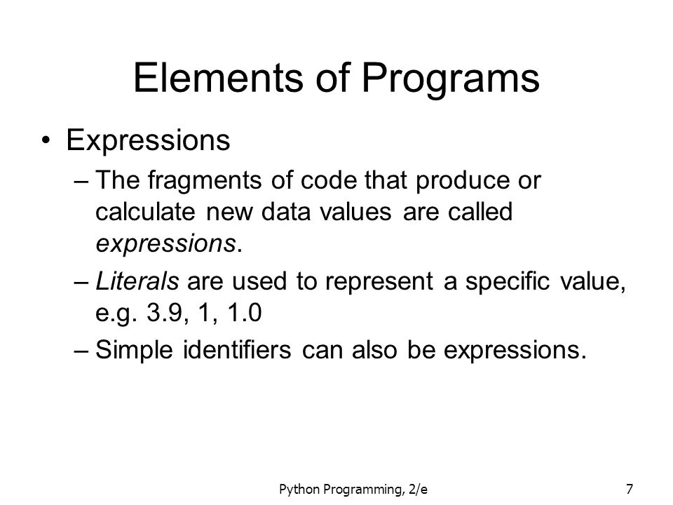 Python Programming, 2/e18 Assigning Input First the prompt is printed The input part waits for the user to enter a value and press The expression that was entered is eval uated to turn it from a string of characters into a Python value (a number).