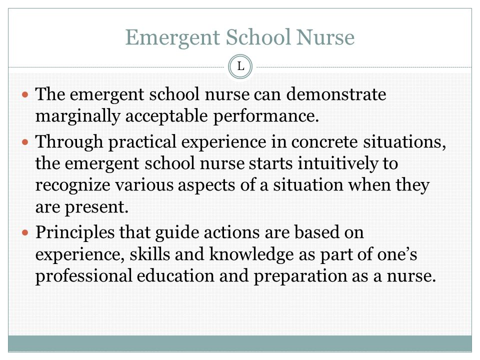 Emergent School Nurse The emergent school nurse can demonstrate marginally acceptable performance.