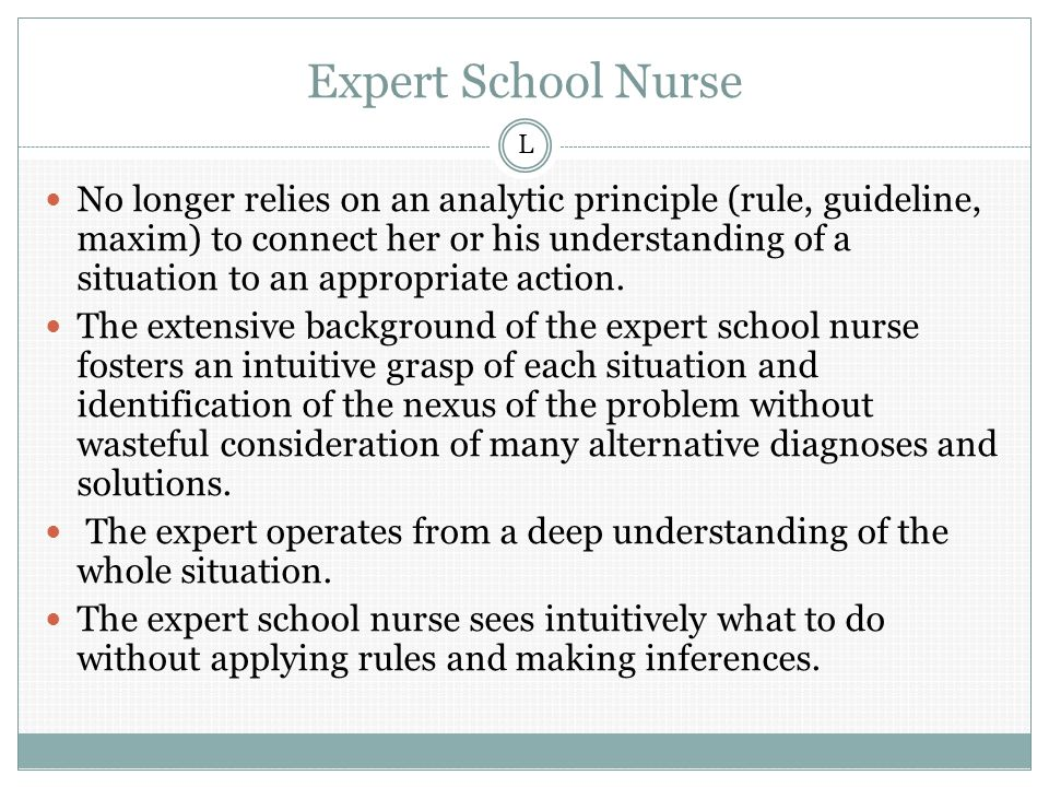Expert School Nurse No longer relies on an analytic principle (rule, guideline, maxim) to connect her or his understanding of a situation to an appropriate action.